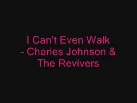 I Can't Even Walk - Charles Johnson & The Revivers
