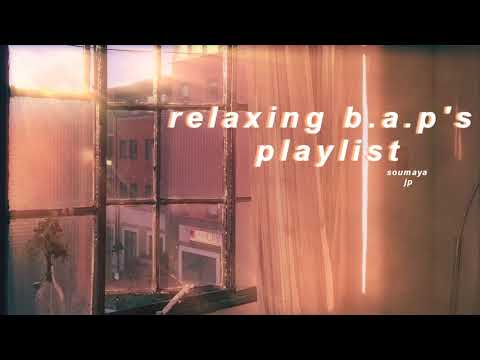[KPOP PLAYLIST] Relaxing & Soft B.A.P's Playlist 🌻( Studying, Relaxing, Sleep, etc.)
