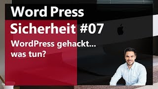 Was tun beim WordPress Hack? / WordPress Sicherheit #07