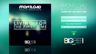 Frontload & Alicia Madison - Living For The First Time (Kin Le Max Remix Edit)