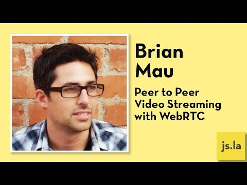 Brian Mau: Peer to Peer Video Streaming with WebRTC | js.la September 2017