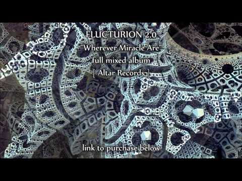 """FLUCTURION 2.0 """"Wherever Miracles Are"""" [ full mixed album ]"""
