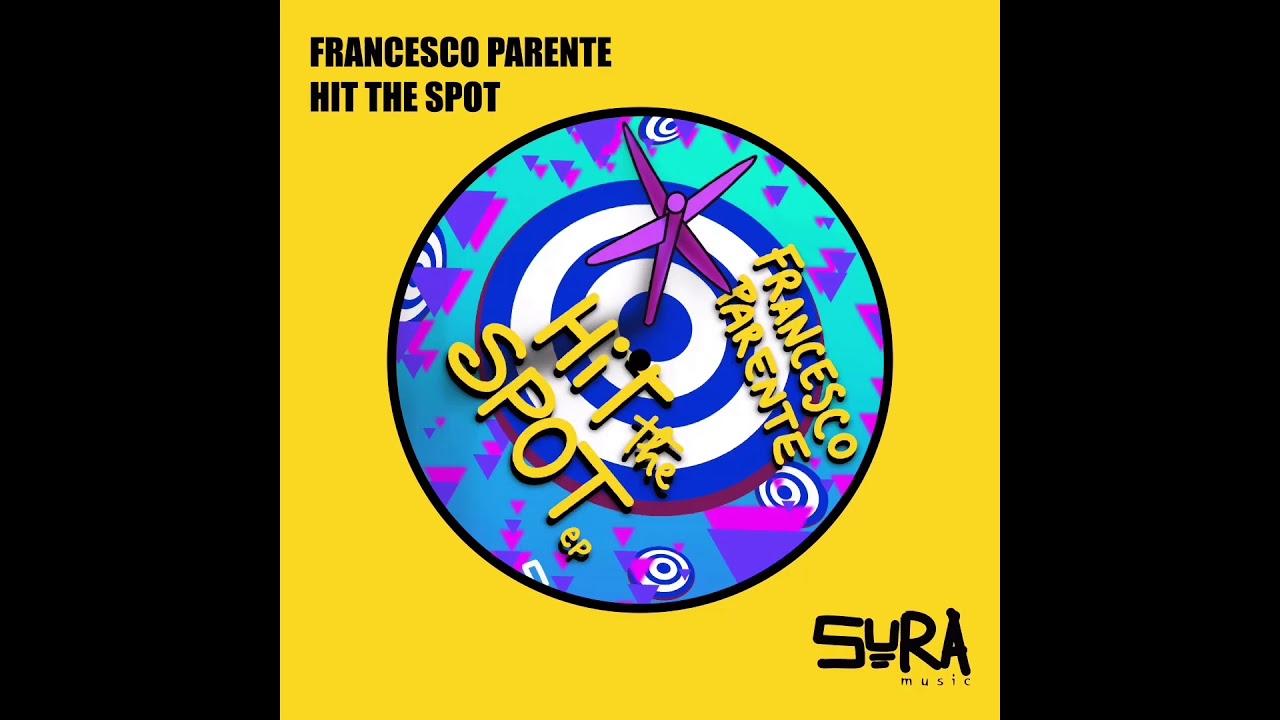 Francesco Parente Hit The Spot Original Mix)