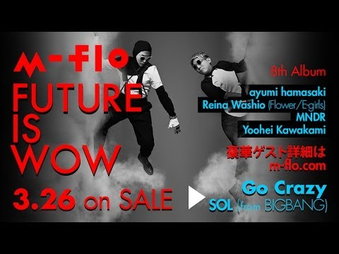 m-flo + SOL (from BIGBANG) /?Go Crazy (Short Ver. / Sound Only)