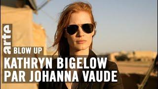 Kathryn Bigelow par Johanna Vaude - Blow Up - ARTE