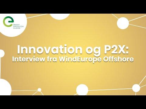 Innovation og P2X: Interview fra WindEurope Offshore