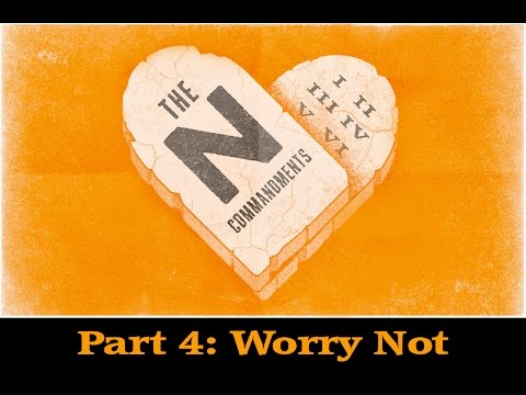 The N Commandments Part 4: Worry Not