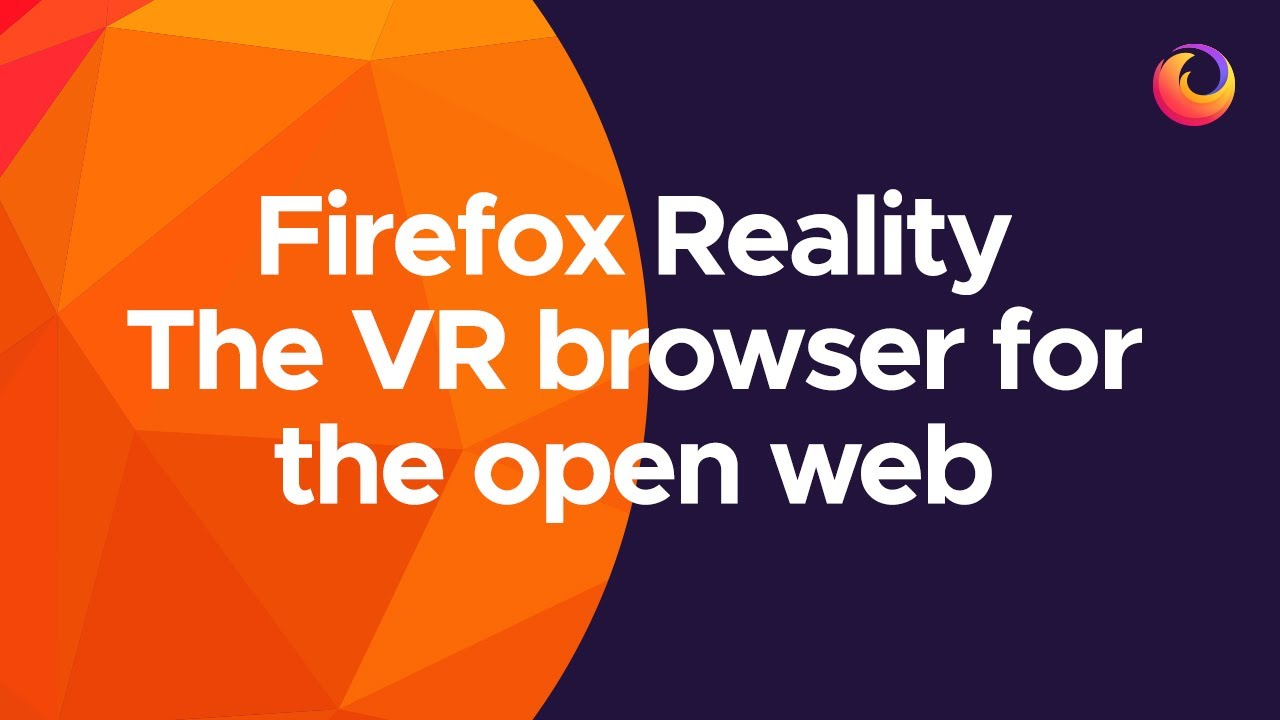 Firefox Reality - the VR browser for the open web