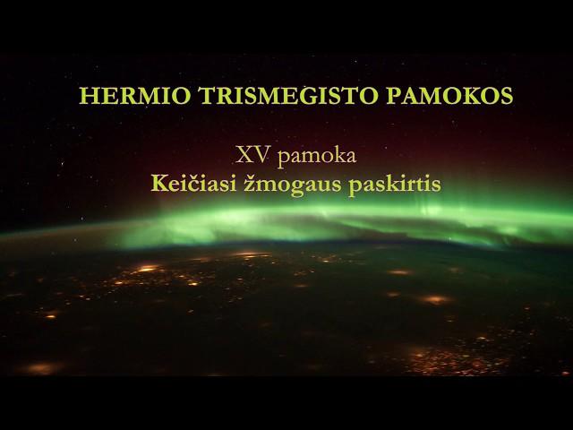 HERMIS TRISMEGISTAS XV pamoka:  Keičiasi žmogaus paskirtis
