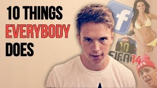 10 Things EVERYBODY Does