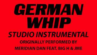 German Whip (Cover Instrumental) [In the Style of Meridian Dan ft. Big H & JME]