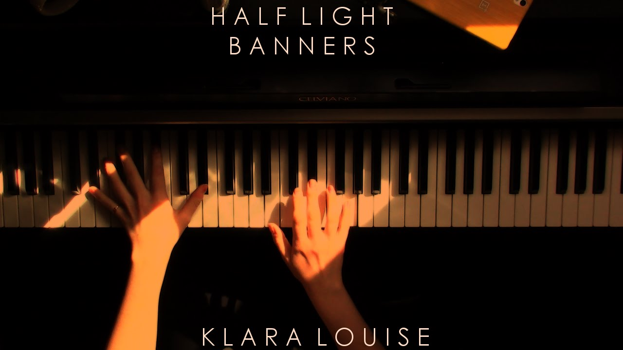 Half Light Banners Piano Cover Youtube