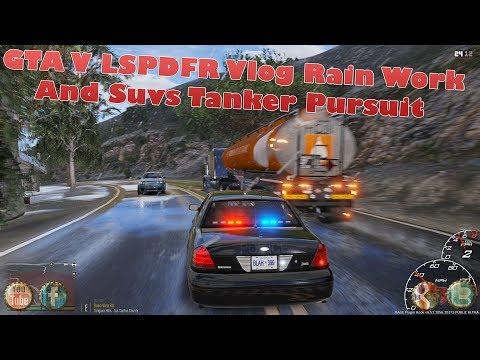 GTA V LSPDFR Vlog Rain Work And Suvs Tanker Pursuit 2k