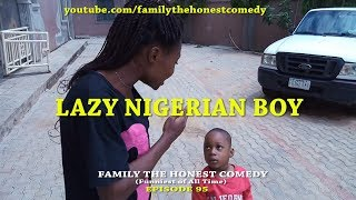 LAZY NIGERIAN BOY (Mark Angel Comedy) (Episode 95)