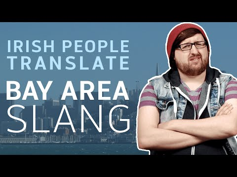 Irish People Attempt To Translate Bay Area Slang