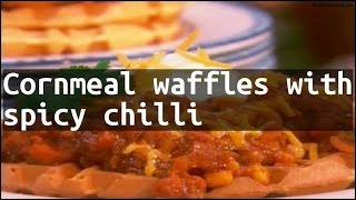 Recipe Cornmeal waffles with spicy chilli