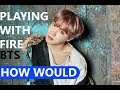 Download [How Would]BTS sing BlackPink - Playing With Fire MP3 song and Music Video