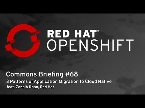 OpenShift Commons Briefing #68: 3 Patterns of Application Migration to Cloud Native