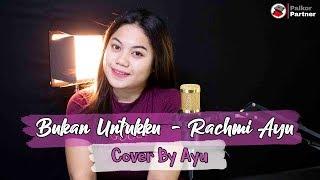 BUKAN UNTUKKU - RACHMI AYU | COVER BY AYU