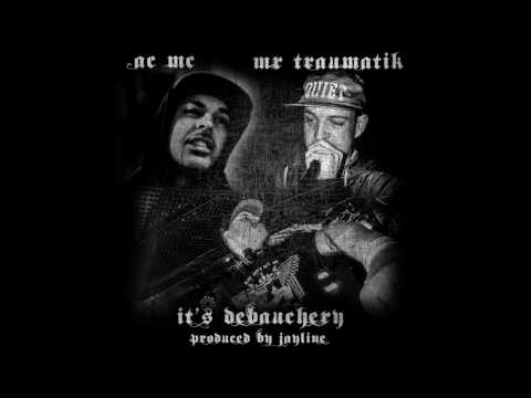 AC MC & MR TRAUMATIK - ITS DEBAUCHERY - PRODUED BY JAYLINE