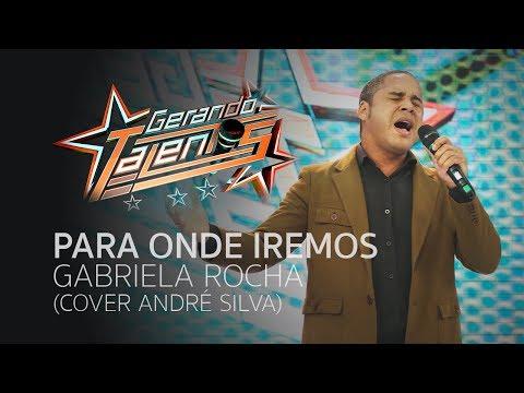 Para Onde Iremos - Gabriela Rocha (Cover André Silva)