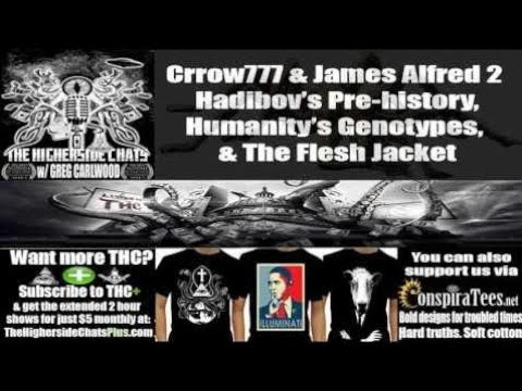 Crrow777 & James Alfred 2 | Hadibov's Pre-history, Humanity's Genotypes, & The Fl - HighersideChats
