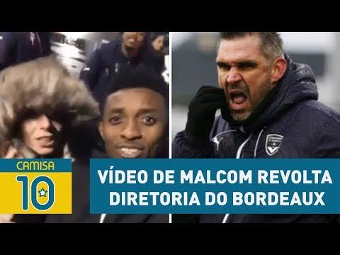 VÍDEO de MALCOM REVOLTA diretoria do BORDEAUX! Entenda!