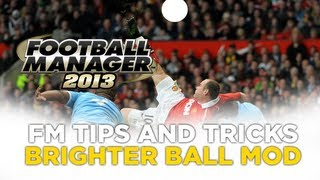 FM Tips - How to Install The Brighter Ball Mod | Football Manager 2013