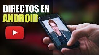 Cómo Hacer Directos en YouTube desde Android 👉 2018 Paso a Paso