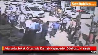 Adana'da Sokak Ortasında Damat Kayınpeder Düellosu  4 Yaralı
