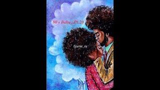 80's Baby...Pt.20 (Grown Folks Music)