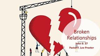Broken Relationships by Pastor F. Lee Procter