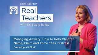 Real Talk for Real Teachers #11 - Managing Anxiety: How to Help Children With Their Distress