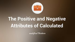 the positive and negative attribute of calculated analytical thinkers