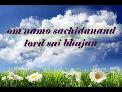 Om namo sachidanand - lord sai bhajan