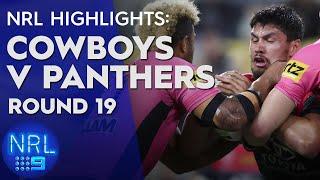 NRL Highlights: Cowboys v Panthers - Round 19 | NRL on Nine