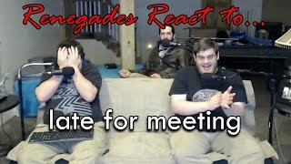 Renegades React to... late for meeting