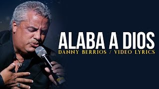 Danny Berrios | Alaba A Dios | Video Lyric