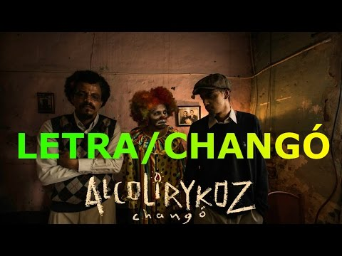 Alcolirykoz- CHANGÓ / LETRA