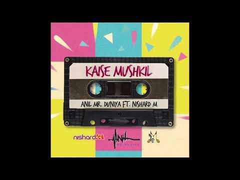 KAISE MUSHKIL- ANIL MR DUNIYA FT. NISHARD M