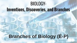 Branches of Biology (E-P)