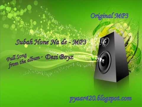 Subah Hone Na de - Full Song MP3 Version - Desi Boyz - Original MP3