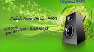 Subah Hone Na de - Full Song MP3 Version - Desi Boyz - Original MP3