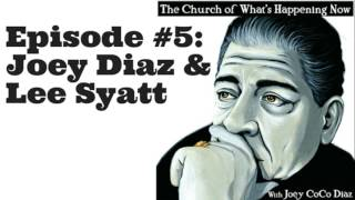 The Church Of What's Happening Now: #005 - Joey Diaz and Lee Syatt