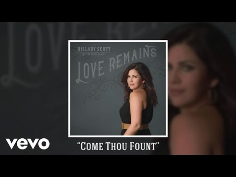 Hillary Scott & The Scott Family  Come Thou Fount Audio
