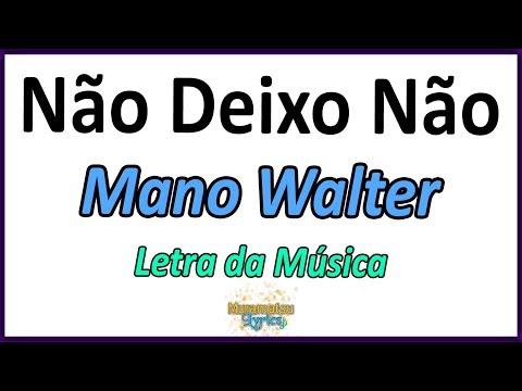 Mano Walter - Não Deixo Não - Letra