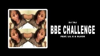 Dj Taj ~ BBE Challenge  (feat. Lil E & Sliick)
