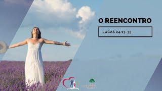 O REENCONTRO - Lucas 24.14-35