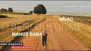 Manuş Baba | Beni Düşünme ( Milad Remix )