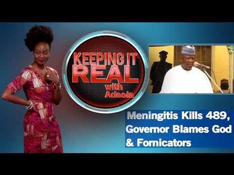 Keeping It Real With Adeola - 257 (Meningitis Kills 489, Governor Blames God & Fornicators)